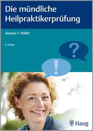 Die mündliche Heilpraktiker-Prüfung von Arpana Tjard Holler